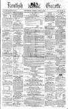 Kentish Gazette Tuesday 25 April 1865 Page 1