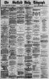 Sheffield Daily Telegraph Tuesday 25 July 1871 Page 1