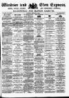 Windsor and Eton Express Saturday 29 February 1896 Page 1