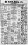 The MORNING NEWS (tri-wemlt) circu'ates extensrelj through the Counties ANTRIM, ARMAGH, CAVAN, DOWN, DOS&GAL,2FERMANA4 rim- Aho«hill, Arra, Armagh, Annoy, AshfMd,