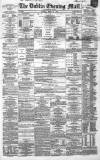 Dublin Evening Mail Tuesday 16 March 1869 Page 1