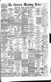 Eastern Morning News Saturday 27 January 1877 Page 1