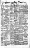 Morning Advertiser Wednesday 24 April 1872 Page 1