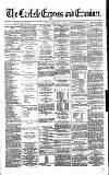 Carlisle Express and Examiner Saturday 17 February 1872 Page 1