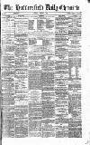 Huddersfield Daily Chronicle Friday 07 March 1873 Page 1